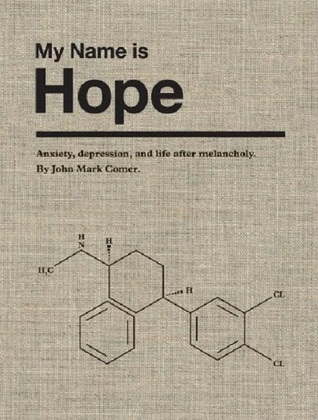 My Name Is Hope Anxiety Depression And Life After Melancholy By John Mark Comer Reviews