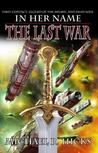 In Her Name: The Last War (In Her Name: The Last War, #1-3)
