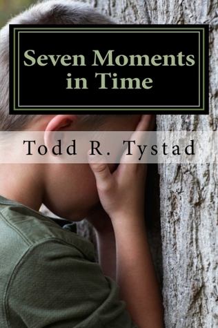 Seven Moments in Time Todd R. Tystad