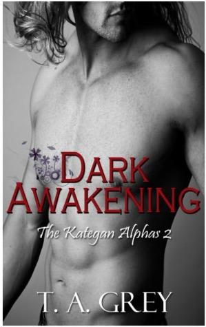 Dark Awakening (The Kategan Alphas 2)  by  T.A. Grey