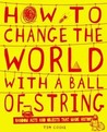 How to Change the World with a Ball of String