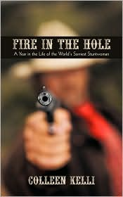 Fire In The Hole: A Year In The Life Of The Worlds Sorriest Stuntwoman Heather McPhaul