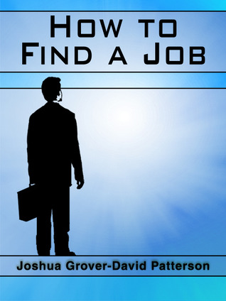 How to Find a Job Joshua Grover-David Patterson