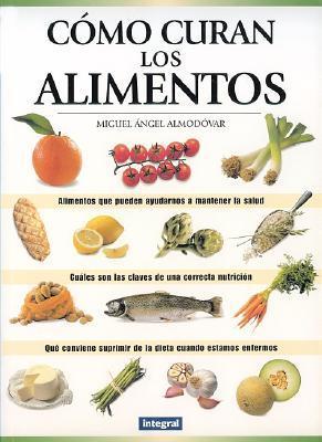 Cómo Curan Los Alimentos  by  Miguel Ángel Almodóvar