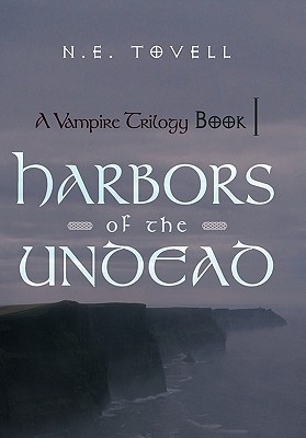 A Vampire Trilogy: Harbors of the Undead: Book I N.E. Tovell