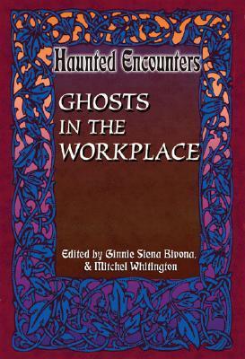 Ghosts In The Workplace  by  Ginnie Siena Bivona
