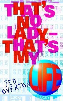Thats No Lady - Thats My Life Jed Overton