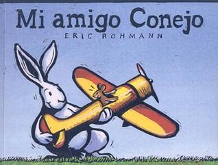 Mi Amigo Conejo  by  Eric Rohmann