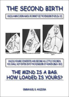The Second Birth: The Mind Is a Bag. How Loaded Is Yours?  by  Emmanuel K. Anizoba