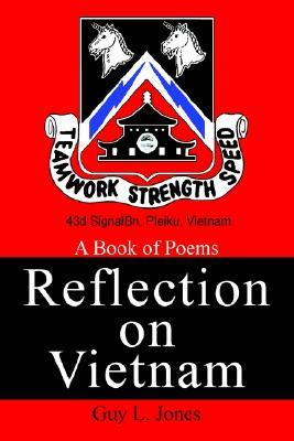 Reflection on Vietnam: A Book of Poems Guy L. Jones