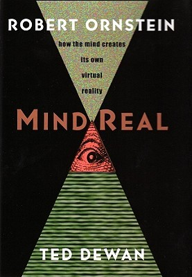 Mind Real: How The Mind Creates Its Own Virtual Reality Robert Evan Ornstein