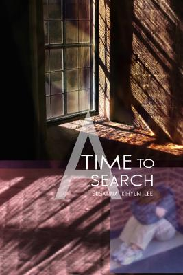 A Time to Search  by  Susanna Kihyun Lee