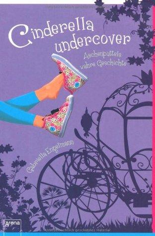 Cinderella Undercover: Aschenputtels wahre Geschichte