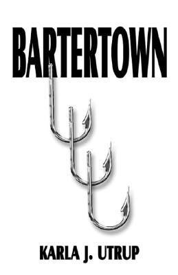 Bartertown  by  Karla J. Utrup