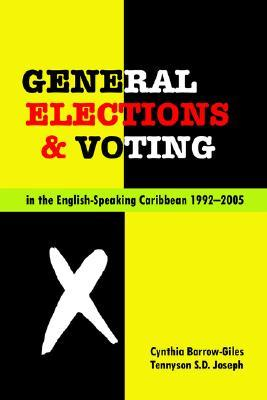 General Elections and Voting in the English Speaking Caribbean 1992-2005 Cynthia Barrow-Giles