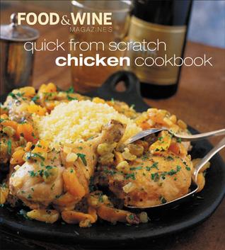 Quick From Scratch Chicken Cookbook  by  Food & Wine Magazine