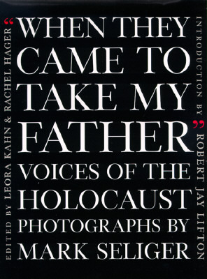 When They Came to Take My Father: Voices of the Holocaust  by  Mark Seliger