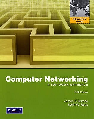Computer Networking: A Top Down Approach Featuring The Internet James F. Kurose