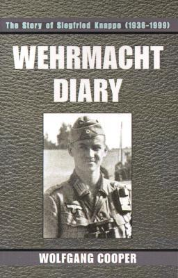 Wehrmacht Diary: The Story of Siegfried Knappe (1936-1999) Wolfgang Cooper