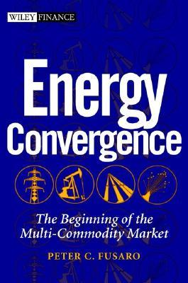 Energy Convergence: The Beginning Of The Multi Commodity Market  by  Peter C. Fusaro
