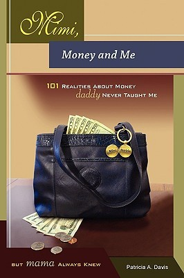 Mimi, Money and Me, 101 Realities about Money Daddy Never Taught Me But Mama Always Knew Patricia Davis