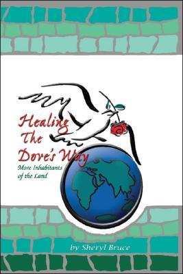 Healing the Doves Way: More Inhabitants of the Land  by  Sheryl Bruce