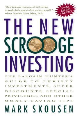 The New Scrooge Investing: The Bargain Hunters Guide to Thrifty Investments, Super Discounts, Special Privileges, and Other Money-Saving Tips: The Bargain Hunters Guide to Thrifty Investments, Super Discounts, Special Privileges, and Other Money-Saving  by  Mark Skousen