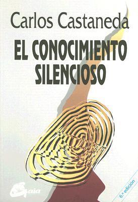 El Conocimiento Silencioso  by  Carlos Castaneda