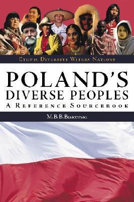 Polands Diverse Peoples: A Reference Sourcebook  by  Mieczysław B. Biskupski