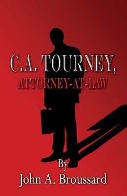 C. A. Tourney, Attorney-At-Law  by  John A. Broussard