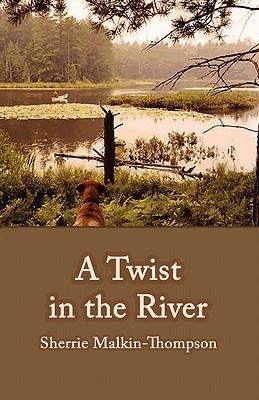 A Twist in the River  by  Sherrie Malkin-Thompson