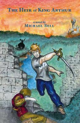 The Heir of King Arthur Michael Bell