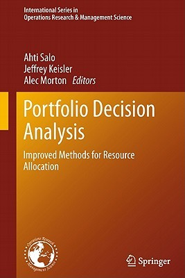 Portfolio Decision Analysis: Improved Methods For Resource Allocation (International Series In Operations Research & Management Science)  by  Ahti Salo
