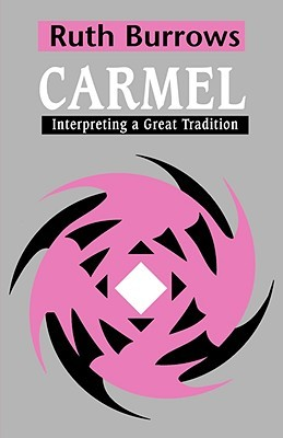 Carmel: Interpreting A Great Tradition Ruth Burrows