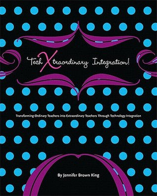 Techxtraordinary Integration  by  Jennifer Brown King