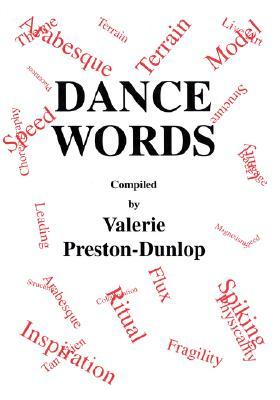 Dance Words (Choreography And Dance Studies Series)  by  Valerie Preston-Dunlop