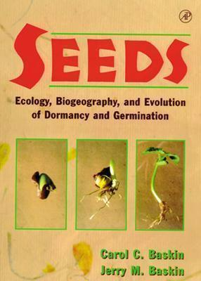 Seeds: Ecology, Biogeography, And, Evolution of Dormancy and Germination  by  Carol C. Baskin