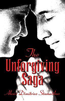 The Unforgiving Saga  by  Alexis Stamatikos