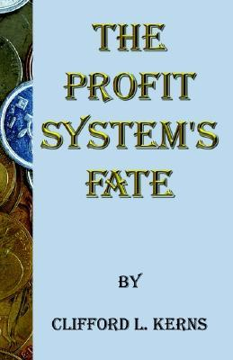 The Profit Systems Fate  by  Clifford L. Kerns