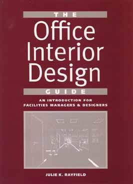 The Office Interior Design Guide: An Introduction For Facilities Managers And Designers  by  Julie K. Rayfield