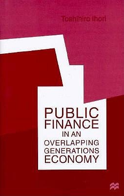 Public Finance In An Overlapping Generations Economy  by  Toshihiro Ihori