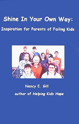 Shine in Your Own Way: Inspiration for Parents of Failing Kids  by  Nancy E. Gill