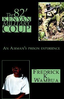 The 82 Kenyan Military Coup Fredrick K. Wambua