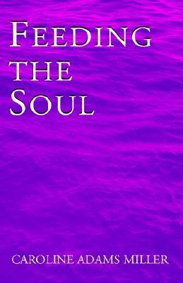 Feeding the Soul  by  Caroline Adams Miller