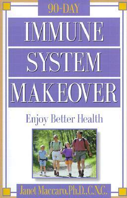 Immune System Makeover: Enjoy better health  by  Janet Maccaro