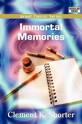 Immortal Memories Clement King Shorter