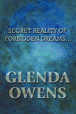 Secret Reality of Forbidden Dreams...  by  Glenda Owens