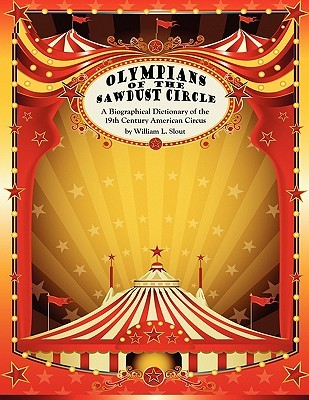 Olympians of the Sawdust Circle: A Biographical Dictionary of the Nineteenth Century American Circus  by  William L. Slout