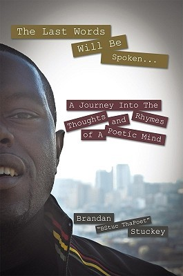 The Last Words Will Be Spoken...: A Journey Into the Thoughts and Rhymes of a Poetic Mind Brandan BStuc ThaPoet Stuckey