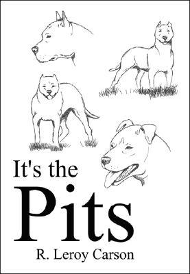 Its the Pits  by  R. Leroy Carson